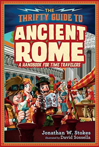 The Thrifty Guide to Ancient Rome (The Thrifty Guides to History Series, Bk. 2)