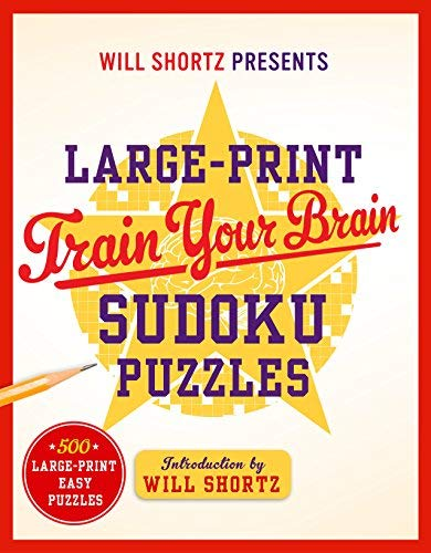 Will Shortz Presents Large-Print Train Your Brain Sudoku Puzzles: 500 Large-Print Easy Puzzles