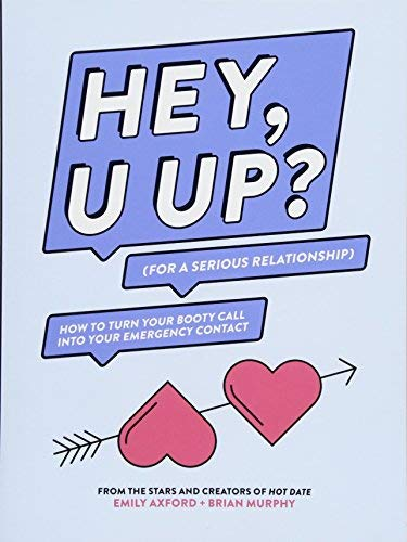 HEY, U UP? (For a Serious Relationship) - How to Turn Your Booty Call into Your Emergency Contact