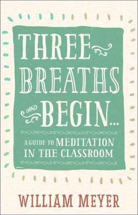 Three Breaths and Begin  A Guide to Meditation in the Classroom.