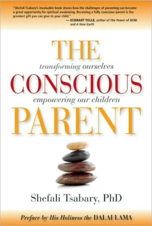 The Conscious Parent Transforming Ourselves, Empowering Our Children