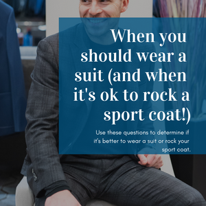 When you should wear a suit (and when it's ok to rock a sport coat!)
