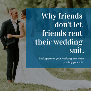 Wedding suits- why you should buy (NOT RENT) your wedding suit!