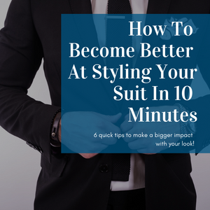 How To Become Better At Styling Your Suit In 10 Minutes