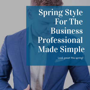 Spring Style For The Business Professional Made Simple