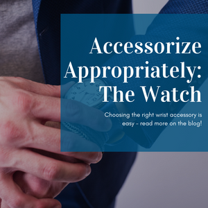 Accessorize Appropriately: The Watch