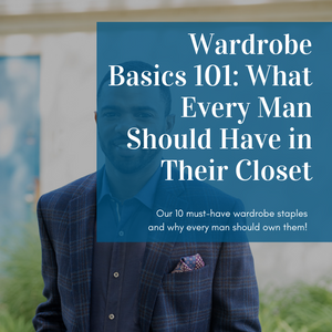 Wardrobe Basics 101: What Every Man Should Have in Their Closet