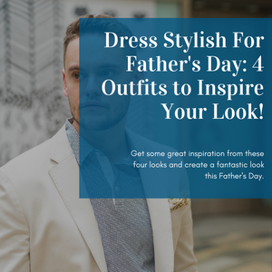 Dress Stylish For Father's Day: 4 Outfits to Inspire Your Look!