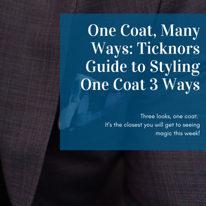 One Coat, Many Ways: Ticknors Guide to Styling One Coat 3 Ways
