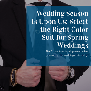 Wedding Season Is Upon Us: Select the Right Color Suit for Spring Weddings
