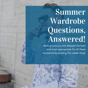 Summer Wardrobe Questions, Answered!