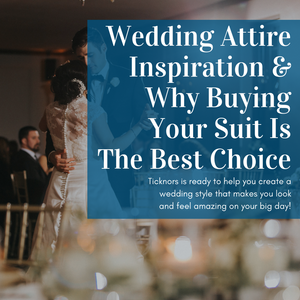 Wedding Attire Inspiration & Why Buying Your Suit Is The Best Choice