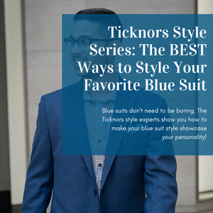 Ticknors Style Series: The BEST Ways to Style Your Favorite Blue Suit