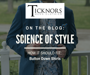 Ticknors Science of Fit Series: Button Down Shirts
