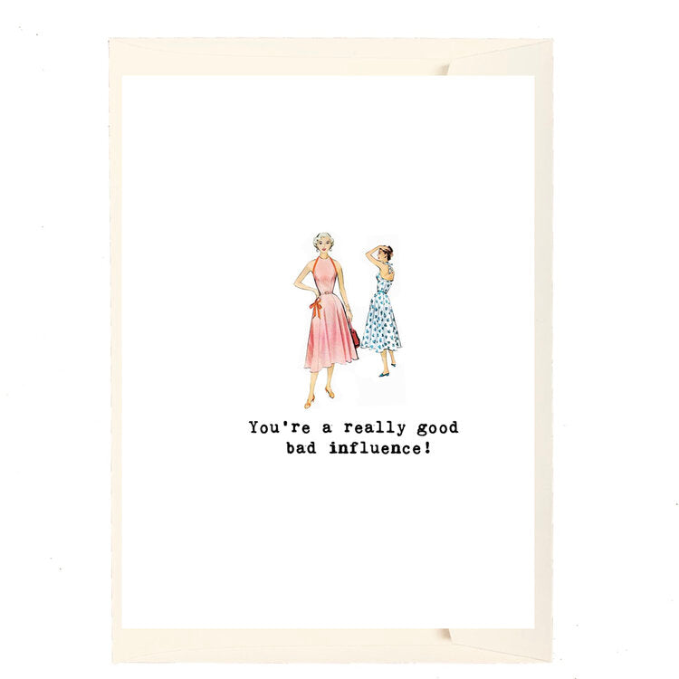 You're a really good bad influence! Card