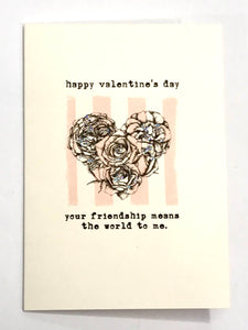 Happy valentine's day! your friendship means the world to me.