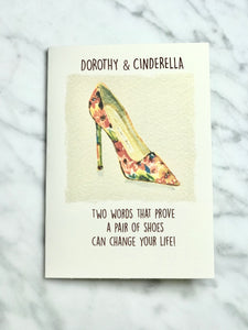 Dorthy & Cinderella: Two Words That Prove A Pair of Shoes Can Change Your Life Card
