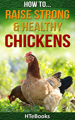 How To Raise Strong & Healthy Chickens