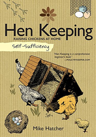 Self-Sufficiency Hen Keeping: Raising Chickens at Home