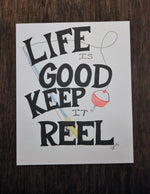 Life is Good Keep it Reel