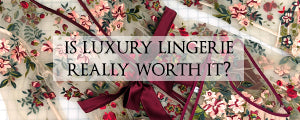 Is luxury lingerie really worth the money?