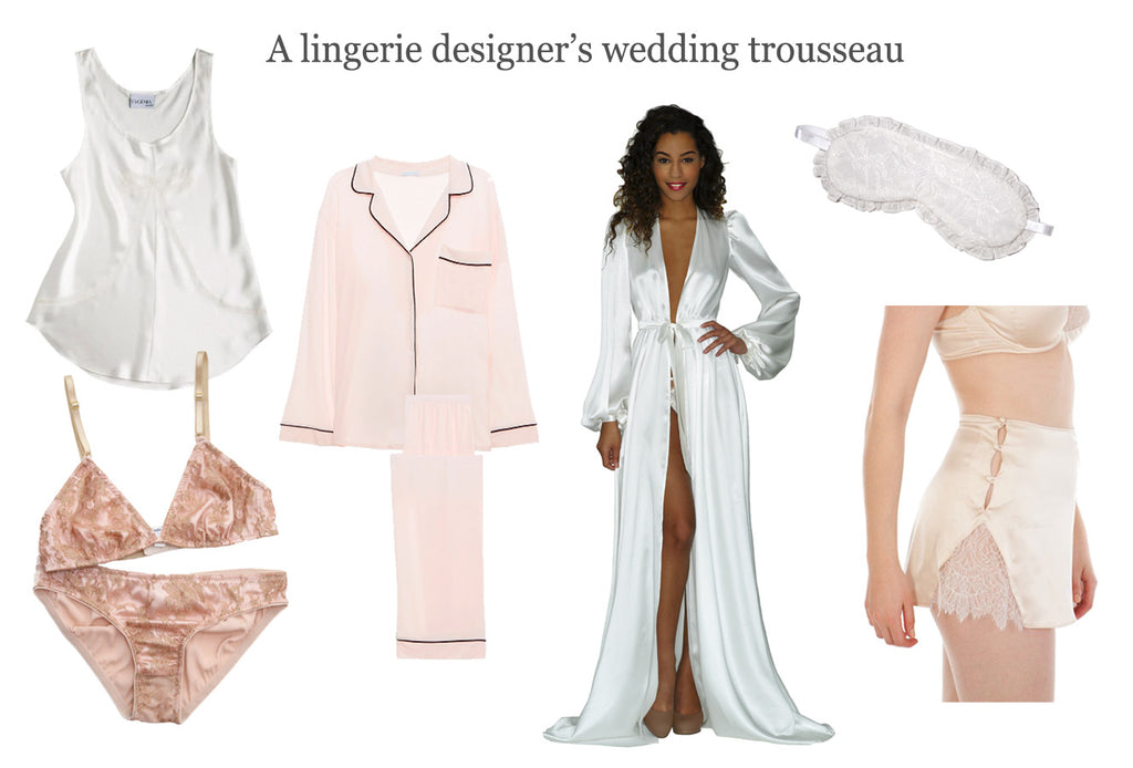 Wedding trousseau recommendations from a lingerie designer, including white silk robes and underwear sets
