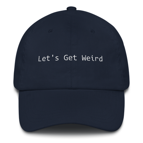 Let's Get Weird Dad Hat