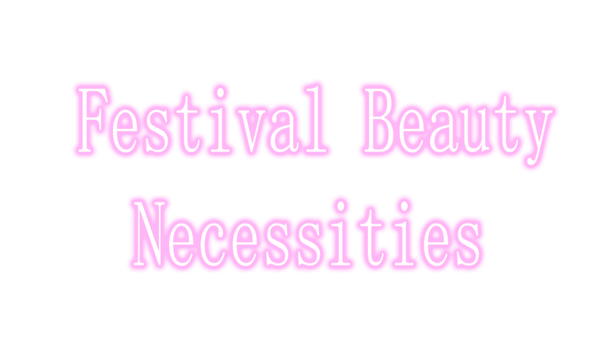 Festival Beauty Necessities