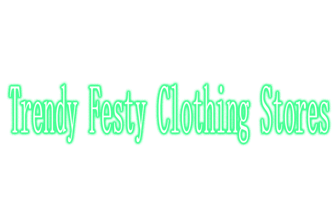 Trendy Festy Clothing Stores