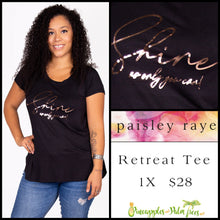 Load image into Gallery viewer, Paisley Raye Graphic T, 1X black with 'Shine as only you can,' shop these Paisley Raye Graphic Tee's and more at pineapplesandpalmtrees.net or locally in the Twelve Bridges Community of Lincoln, California.