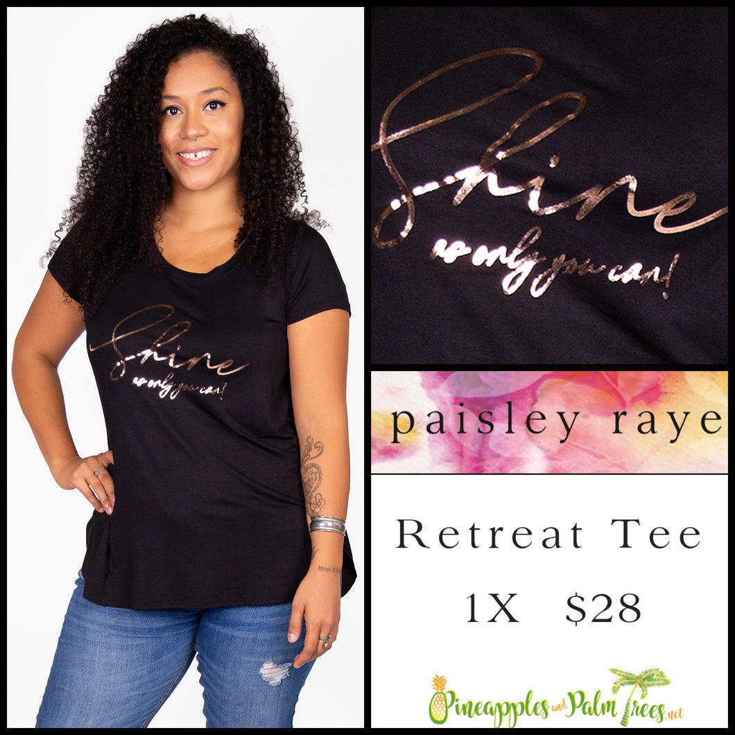 Paisley Raye Graphic T, 1X black with 'Shine as only you can,' shop these Paisley Raye Graphic Tee's and more at pineapplesandpalmtrees.net or locally in the Twelve Bridges Community of Lincoln, California.
