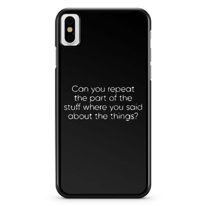 Can You Repeat The Part Of The Stuff iPhone X Case