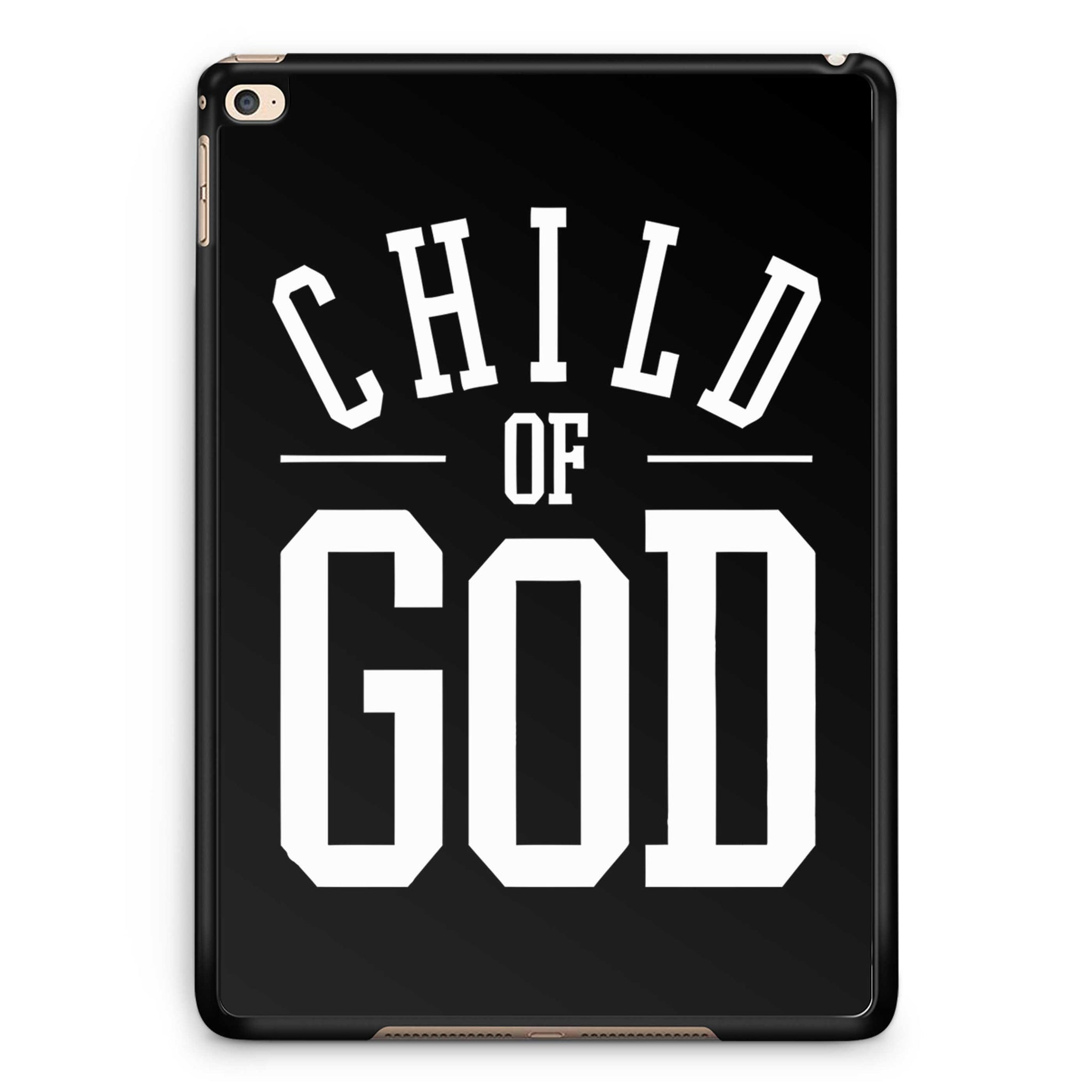 Child Of God iPad Air 2| iPad 2 / 3 / 4 | iPad Mini / Mini 2 Case