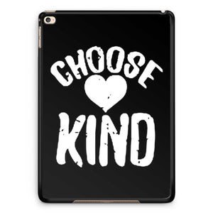 Choose Kind Anti Bullying iPad Air 2| iPad 2 / 3 / 4 | iPad Mini / Mini 2 Case