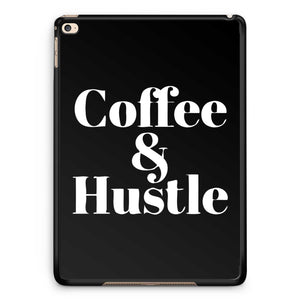 Coffee And Hustle iPad Air 2| iPad 2 / 3 / 4 | iPad Mini / Mini 2 Case