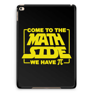 Come To The Math Side We Have Pi Science Geek iPad Air 2| iPad 2 / 3 / 4 | iPad Mini / Mini 2 Case