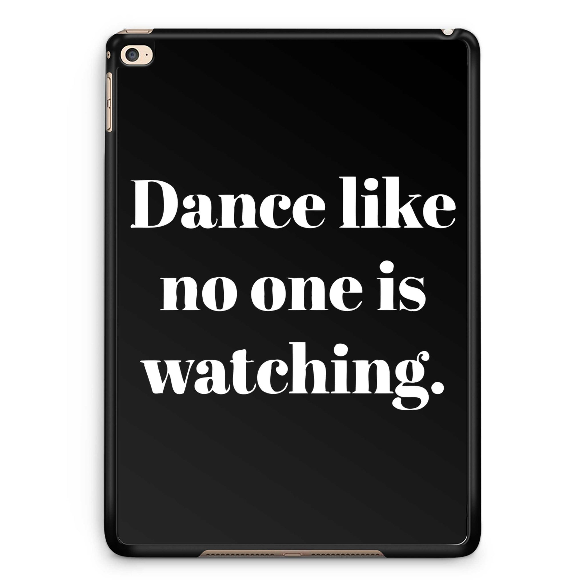 Dance Like No One Is Watching iPad Air 2| iPad 2 / 3 / 4 | iPad Mini / Mini 2 Case