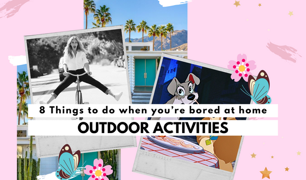 8 Things To Do When You're Bored At Home - Outdoor Activities