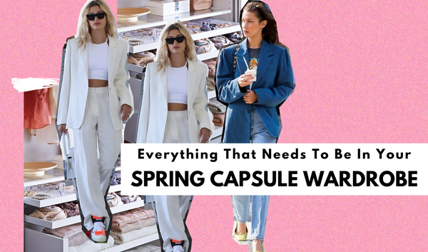 Everything That Needs To Be In Your Spring Capsule Wardrobe