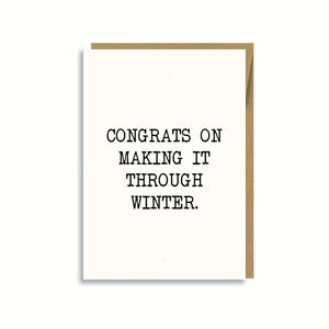 CONGRATS ON MAKING IT THROUGH WINTER CARD