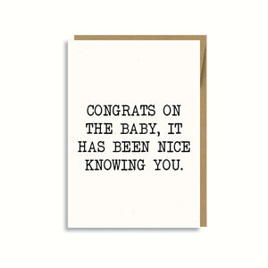 CONGRATS ON THE BABY IT HAS BEEN NICE KNOWING YOU CARD