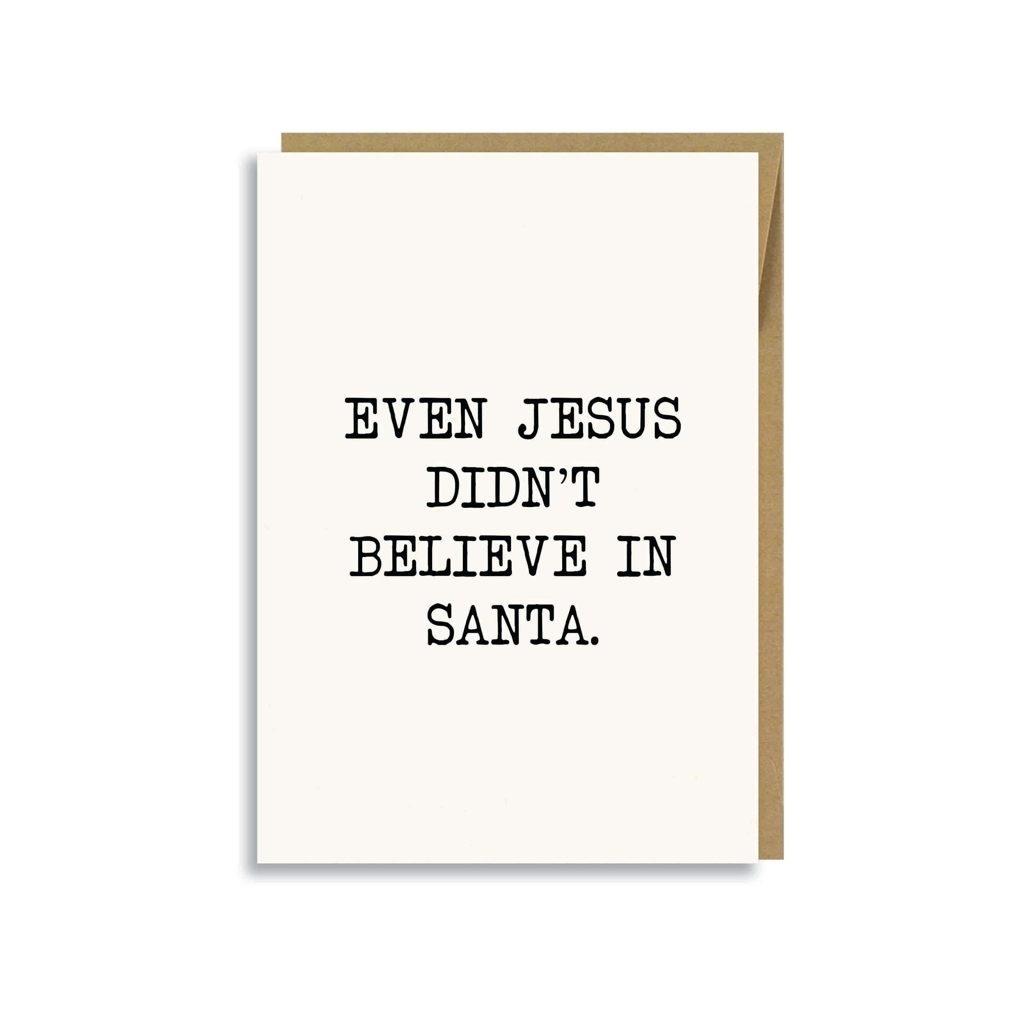 EVEN JESUS DIDN'T BELIEVE IN SANTA CARD