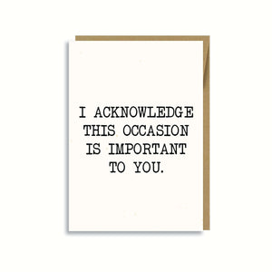 I ACKNOWLEDGE THIS OCCASION IS IMPORTANT TO YOU CARD
