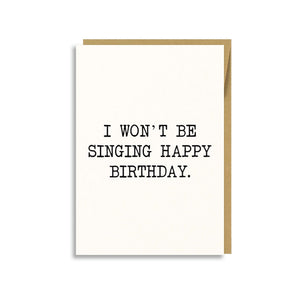 I WON'T BE SINGING HAPPY BIRTHDAY CARD