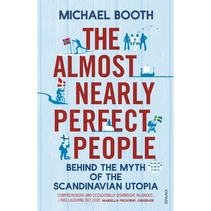 The Almost Nearly Perfect People: The Truth About the Nordic Miracle
