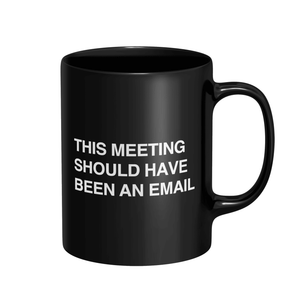 This Meeting Should Have Been An Email Mug