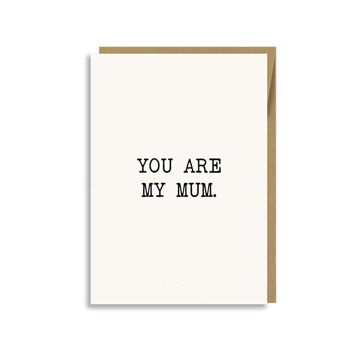 YOU ARE MY MUM (MOTHER'S DAY) CARD.