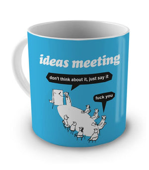 'Don't think about it just say it' Ideas Meeting Mug