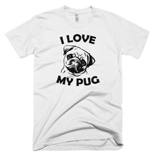 Load image into Gallery viewer, I Love My Pug T-Shirt