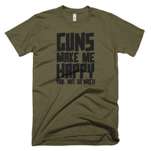 Load image into Gallery viewer, GUNS MAKE ME HAPPY T-Shirt